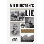 Wilmington's Lie: The Murderous Coup of 1898 and the Rise of White Supremacy, Hardcover/David Zucchino