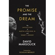 The Promise and the Dream: The Untold Story of Martin Luther King, Jr. and Robert F. Kennedy, Hardcover/David Margolick