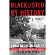 Blacklisted by History: The Untold Story of Senator Joe McCarthy and His Fight Against America's Enemies, Paperback/M. Stanton Evans