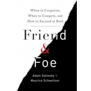 Friend & Foe: When to Cooperate, When to Compete, and How to Succeed at Both, Hardcover