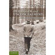 Heidegger and Unconcealment by Mark A. Wrathall