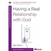 Having a Real Relationship with God, Paperback/Kay Arthur