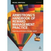 Armstrong's Handbook of Reward Management Practice: An Evidence-Based Guide to Improving Performance Through Reward