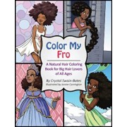Color My Fro: A Natural Hair Coloring Book for Big Hair Lovers of All Ages, Paperback/Crystal Swain-Bates
