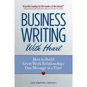 Business Writing with Heart: How to Build Great Work Relationships One Message at a Time, Paperback