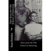 Tales from the Old School of Tattooing, Paperback/Sean Hobden