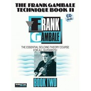 Frank Gambale The Frank Gambale Technique, Bk 2: The Essential Soloing Theory Course for All Guitarists, Book & CD