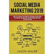 Social Media Marketing 2019: How to Leverage The Power of Facebook Advertising, Instagram, YouTube and SEO For Promoting Your Personal Brand, Paperback/Jason Miller