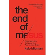 The End of Me: Where Real Life in the Upside-Down Ways of Jesus Begins, Paperback/Kyle Idleman