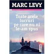 Toate acele lucruri pe care nu ni le-am spus/Marc Levy
