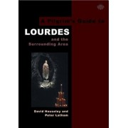 A Pilgrim's Guide to Lourdes: And the Surrounding Area, Paperback/David Houseley