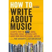 How to Write About Music by Marc Woodworth & Ally Jane Grossan