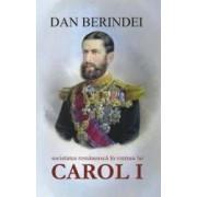 Societatea romaneasca in vremea lui Carol I - Dan Berindei