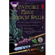 Invincible Magic Book of Spells: Ancient Spells, Charms and Divination Rituals for Kids in Magic Training, Paperback/Catherine Fet