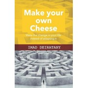 Make Your Own Cheese: Don't Ask Who Moved My Cheese, Learn How to Make It., Paperback/Imad Deiratany