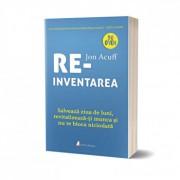 Reinventarea: Salveaza ziua de luni, revitalizeaza-ti munca si nu te bloca niciodata/Jon Acuff