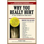 Why You Really Hurt: It All Starts in the Foot, Paperback/Burton S. Schuler