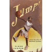 Jump!: From the Life of Michael Jordan, Hardcover/Floyd Cooper