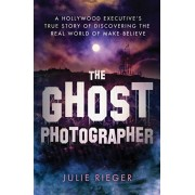 The Ghost Photographer: My Story of Grief and Healing--With Guidance from the Other Side, Paperback/Julie Rieger