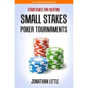 Strategies for Beating Small Stakes Poker Tournaments, Paperback