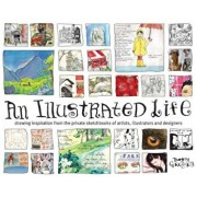 An Illustrated Life: Drawing Inspiration from the Private Sketchbooks of Artists, Illustrators and Designers, Paperback/Danny Gregory