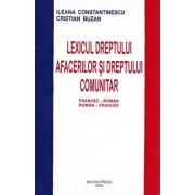 Lexicul dreptului afacerilor si dreptului comunitar francez-roman, roman-francez/Ileana Constantinescu, Cristian Buzan