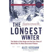 The Longest Winter: The Battle of the Bulge and the Epic Story of WWII's Most Decorated Platoon, Paperback/Alex Kershaw