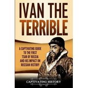Ivan the Terrible: A Captivating Guide to the First Tsar of Russia and His Impact on Russian History, Paperback/Captivating History