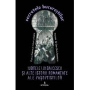 Secretele Bucurestilor vol.14 Iubitele lui Balcescu si alte istorii romantate ale pasoptistilor - Dan-Silviu Boerescu