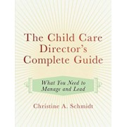 The Child Care Director's Complete Guide: What You Need to Manage and Lead, Paperback/Christine A. Schmidt