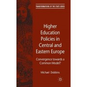 Higher Education Policies in Central and Eastern Europe. Convergence towards a Common Model?, Hardback/Michael Dobbins