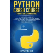 Python Crash Course for Beginners: A Complete Guide with Practical Exercises, Tips and Tricks to Learn Faster Computer Programming and How to Master P, Paperback/Steve Blair