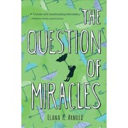 The Question of Miracles, Paperback/Elana K. Arnold