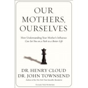 Our Mothers, Ourselves: How Understanding Your Mother's Influence Can Set You on a Path to a Better Life, Paperback