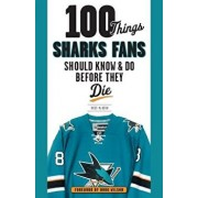 100 Things Sharks Fans Should Know and Do Before They Die, Paperback/Ross McKeon