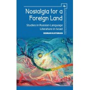 Nostalgia for a Foreign Land: Studies in Russian-Language Literature in Israel