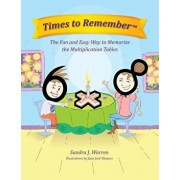 Times to Remember: The Fun and Easy Way to Memorize the Multiplication Tables, Paperback/Sandra Jane Warren