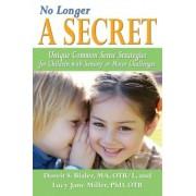No Longer a Secret: Unique Common Sense Strategies for Children with Sensory or Motor Challenges, Paperback