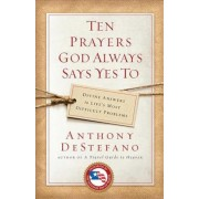Ten Prayers God Always Says Yes to: Divine Answers to Life's Most Difficult Problems, Paperback