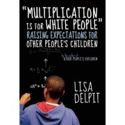 Multiplication Is for White People: Raising Expectations for Other Peoplea's Children, Paperback