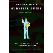 The New Dad's Survival Guide: Man-To-Man Advice for First-Time Fathers, Paperback