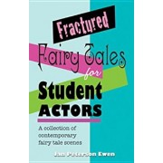 Fractured Fairy Tales for Student Actors: A Collection of Contemporary Fairy Tale Scenes, Paperback/Jan Peterson Ewen