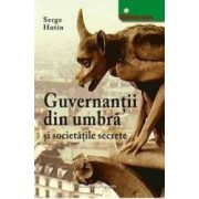 Guvernantii Din Umbra Si Societatile Secrete - Serge Hutin