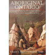 Aboriginal Ontario: Historical Perspectives on the First Nations/Edward S. Rogers