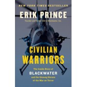 Civilian Warriors: The Inside Story of Blackwater and the Unsung Heroes of the War on Terror, Paperback
