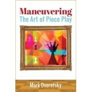 Maneuvering The Art of Piece Play Mark Dvoretskys