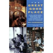 The Great Good Place: Cafes, Coffee Shops, Bookstores, Bars, Hair Salons, and Other Hangouts at the Heart of a Community, Paperback