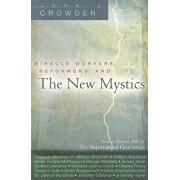 Miracle Workers, Reformers, and the New Mystics: How to Become Part of the Supernatural Generation, Paperback/John Crowder