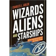 Wizards, Aliens, and Starships: Physics and Math in Fantasy and Science Fiction, Hardcover