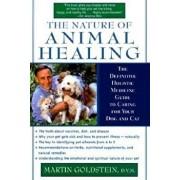 The Nature of Animal Healing: The Definitive Holistic Medicine Guide to Caring for Your Dog and Cat, Paperback/Martin Goldstein